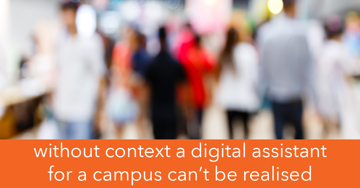 without context a digital assistant for a campus can't be realised